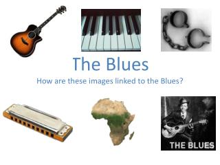 The  Blues How are these images linked to the Blues?