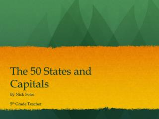 The 50 States and Capitals