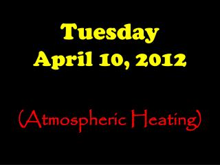 Tuesday April 10, 2012