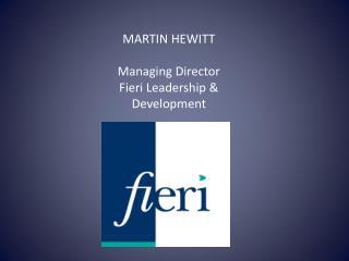 MARTIN HEWITT Managing Director Fieri Leadership & Development