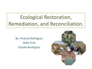 Ecological Restoration, Remediation, and Reconciliation.