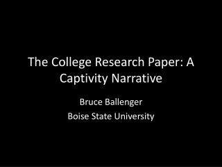 The College Research Paper: A Captivity Narrative