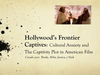 Hollywood's Frontier Captives :  Cultural Anxiety and The Captivity Plot in American Film