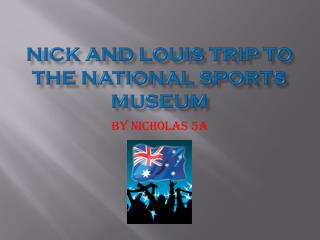 Nick and Louis trip to the National Sports Museum
