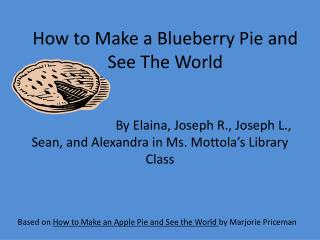 How to Make a Blueberry Pie and See The World