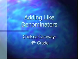 Adding  Like Denominators