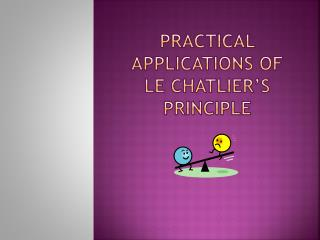 Practical applications of LE CHATLIER'S PRINCIPLE