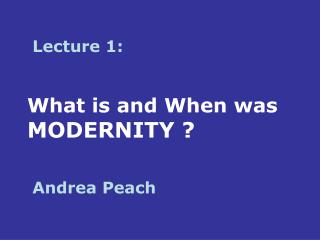 What is and When was MODERNITY