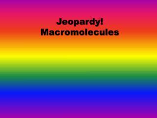 Jeopardy! Macromolecules