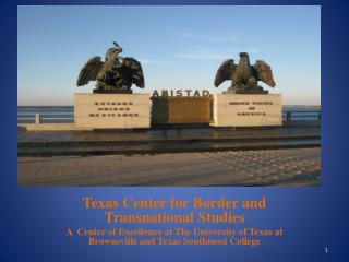 Texas Center for Border and Transnational Studies A  Center of Excellence at The University of Texas at Brownsville and