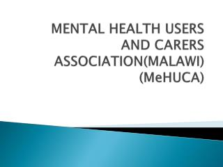 MENTAL HEALTH USERS AND CARERS ASSOCIATION(MALAWI) ( MeHUCA )