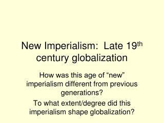 New Imperialism:  Late 19 th  century globalization