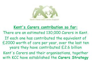 Kent's Carers contribution so far: There are an estimated 130,000 Carers in Kent.