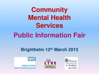 Community  Mental Health  Services - Public Information  Fair Brighthelm  12 th  March 2013