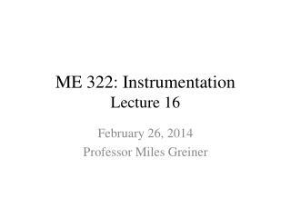 ME 322: Instrumentation Lecture 16