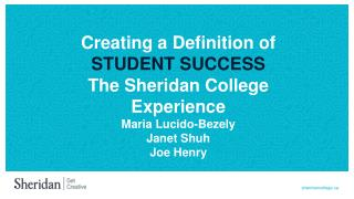 Creating a Definition of STUDENT  SUCCESS The Sheridan College Experience Maria Lucido-Bezely