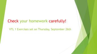 Check  your homework  carefully!
