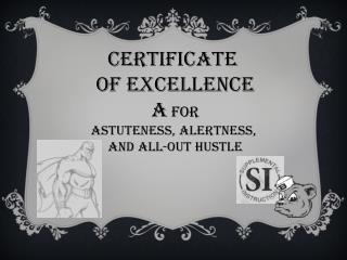 Certificate  of Excellence A  For Astuteness, Alertness,  and All-Out Hustle