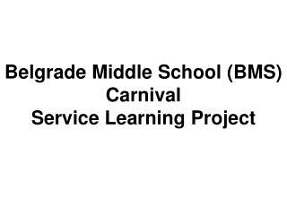 Belgrade Middle School (BMS) Carnival Service Learning Project