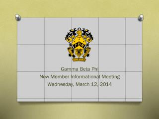 Gamma Beta Phi New Member Informational Meeting Wednesday,  March 12,  2014