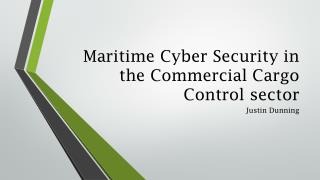 Maritime Cyber Security in the  Commercial Cargo  C ontrol sector