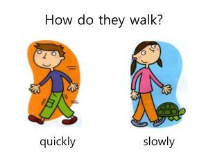 How do they walk?