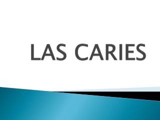 LAS CARIES