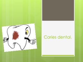 Caries dental.