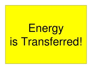 Energy  is Transferred!