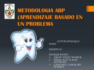 METODOLOGIA ABP (APRENDIZAJE BASADO EN UN PROBLEMA