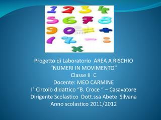 """Progetto di Laboratorio  AREA A RISCHIO """"NUMERI IN MOVIMENTO"""" Classe II   C Docente:  MEO CARMINE"""