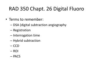 RAD 350  Chapt . 26 Digital  Fluoro