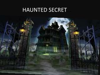 HAUNTED SECRET …