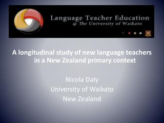 A longitudinal study of new language teachers in a New Zealand primary context  Nicola Daly