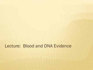 Lecture:  Blood and DNA Evidence