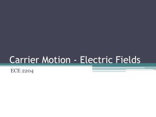Carrier Motion - Electric Fields