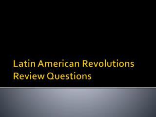 Latin American Revolutions Review Questions