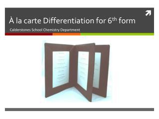 À  la  carte Differentiation for 6 th  form