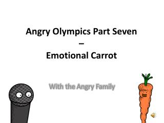 Angry Olympics Part Seven  –  Emotional Carrot