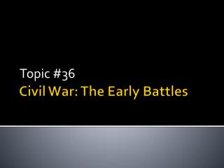 Civil War: The Early Battles
