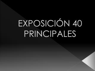 EXPOSICIÓN 40 PRINCIPALES