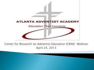 Center for Research on Adventist Education (CRAE)  Webinar April 24, 2013