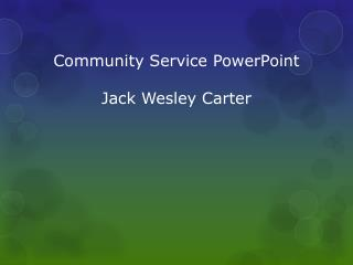 Community Service PowerPoint Jack Wesley Carter