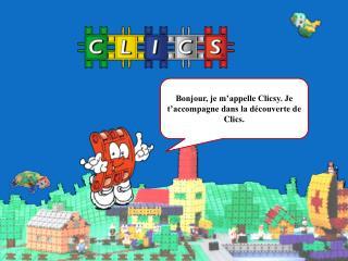 Bonjour, je m'appelle Clicsy. Je t'accompagne dans la découverte de Clics.