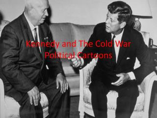 Kennedy and The Cold War Political Cartoons