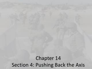 Chapter 14 Section 4: Pushing Back the Axis