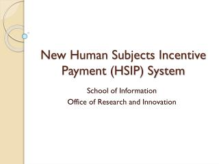 New Human Subjects Incentive Payment (HSIP) System