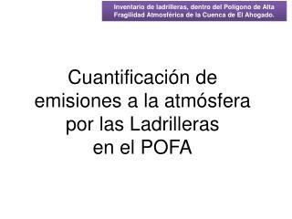 Cuantificación de emisiones a la atmósfera por las Ladrilleras en el POFA