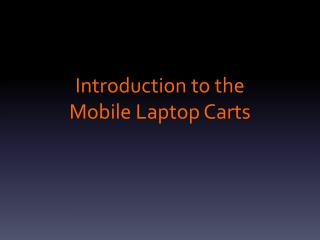 Introduction to the  Mobile Laptop Carts