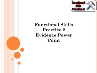 Functional Skills Practice 2 Evidence Power Point